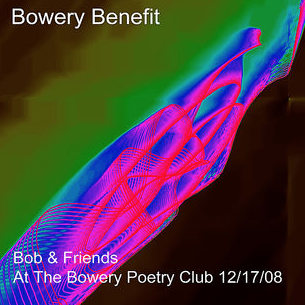 Bob & Friends at The Bowery Benefit - DMG 12/17/08