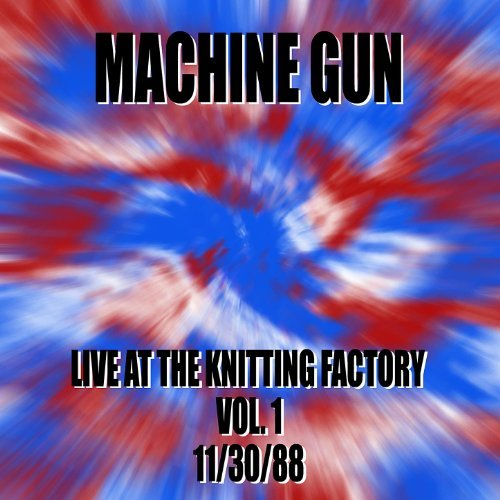 Machine Gun Live at the Knitting Factory Vol. #1