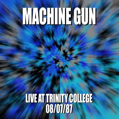 Machine Gun Live at Trinity College 08/01/87