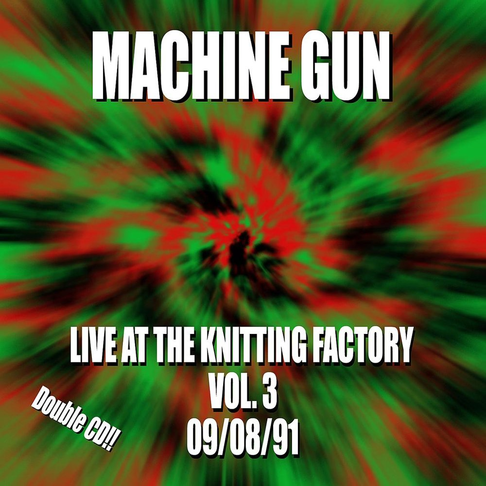 Machine Gun Live at the Knitting Factory Vol. #3