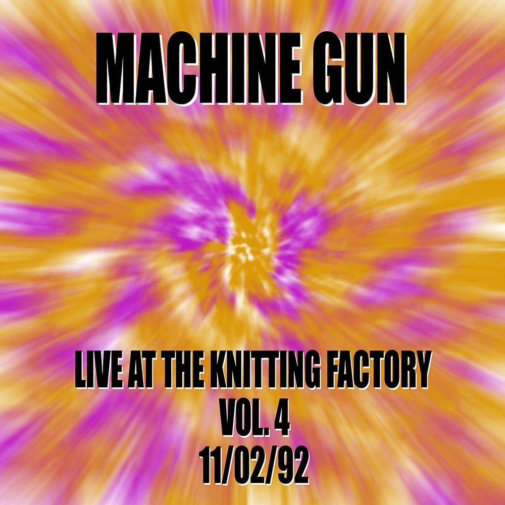 Machine Gun Live at the Knitting Factory Vol. #4