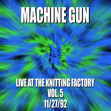 Machine Gun Live at the Knitting Factory Vol. #5