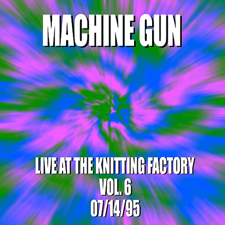 Machine Gune Live at the Knitting Factory Vol. #6