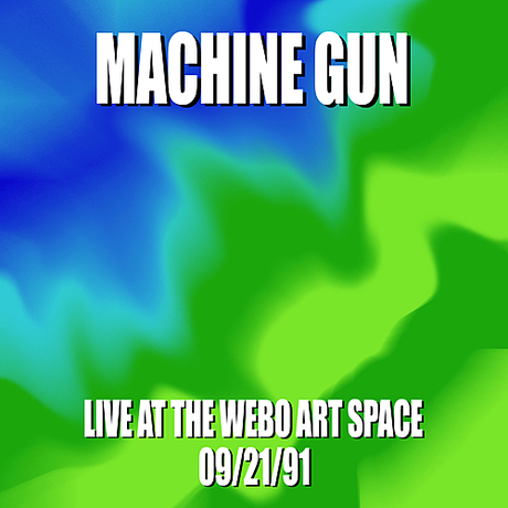 Machine Gun Live at the WEBO Art Space 09/21/91