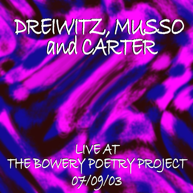 Dreiwitz/Musso/Carter - Live at the Bowery Poetry Project