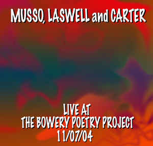Musso/Laswell/Carter - Live at the Bowery Poetry Project