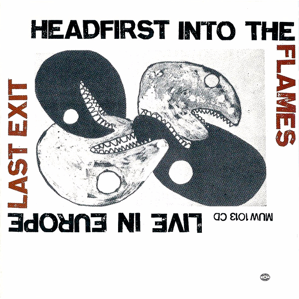 Headfirst into the Flames - Last Exit with: Sonny Sharrock, Peter Brotzmann, Ronald Shannon Jackson, Bill Laswell
