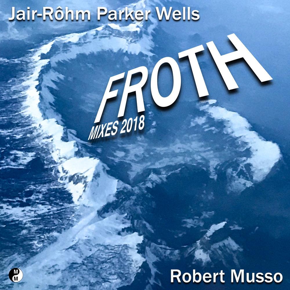 Froth – EP Jair-Rohm Parker Wells & Robert Musso