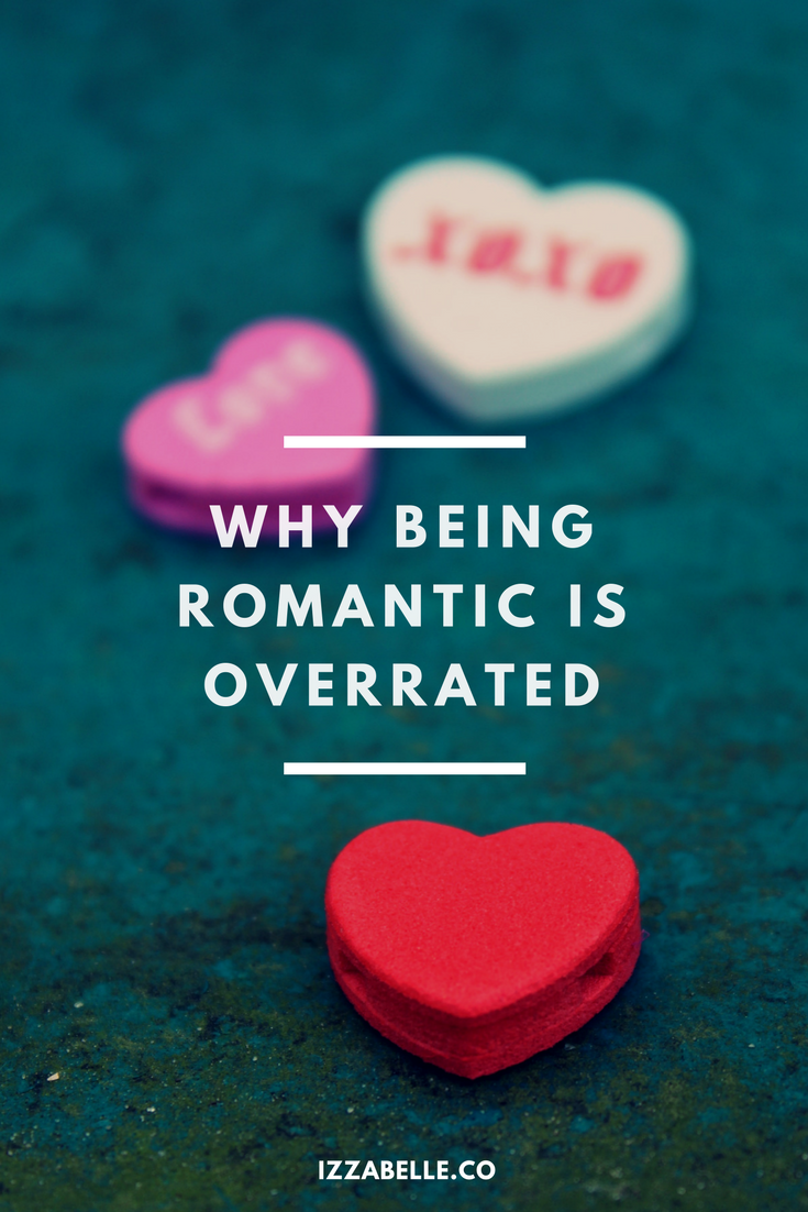 valentines day - why being romantic is overrated