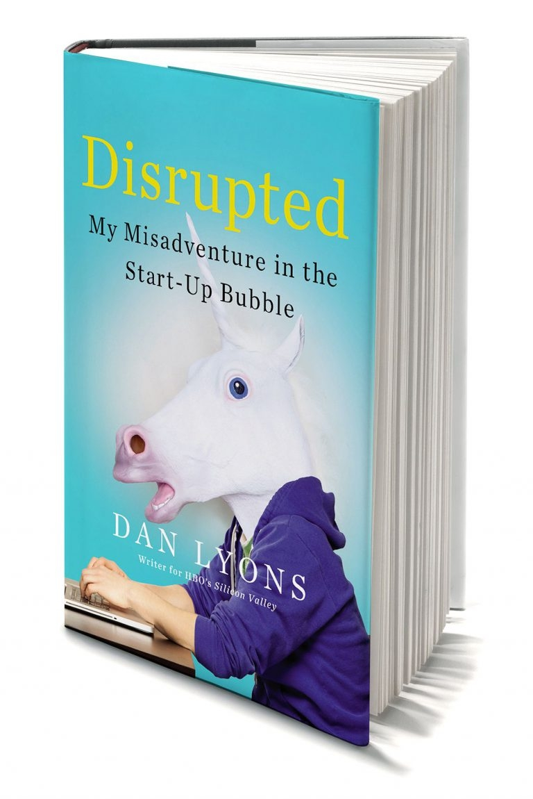 Disrupted: My Misadventure in the Start-Up Bubble by Dan Lyons