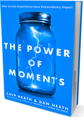 The Power of Moments  by Chip Heath and Dan Heath