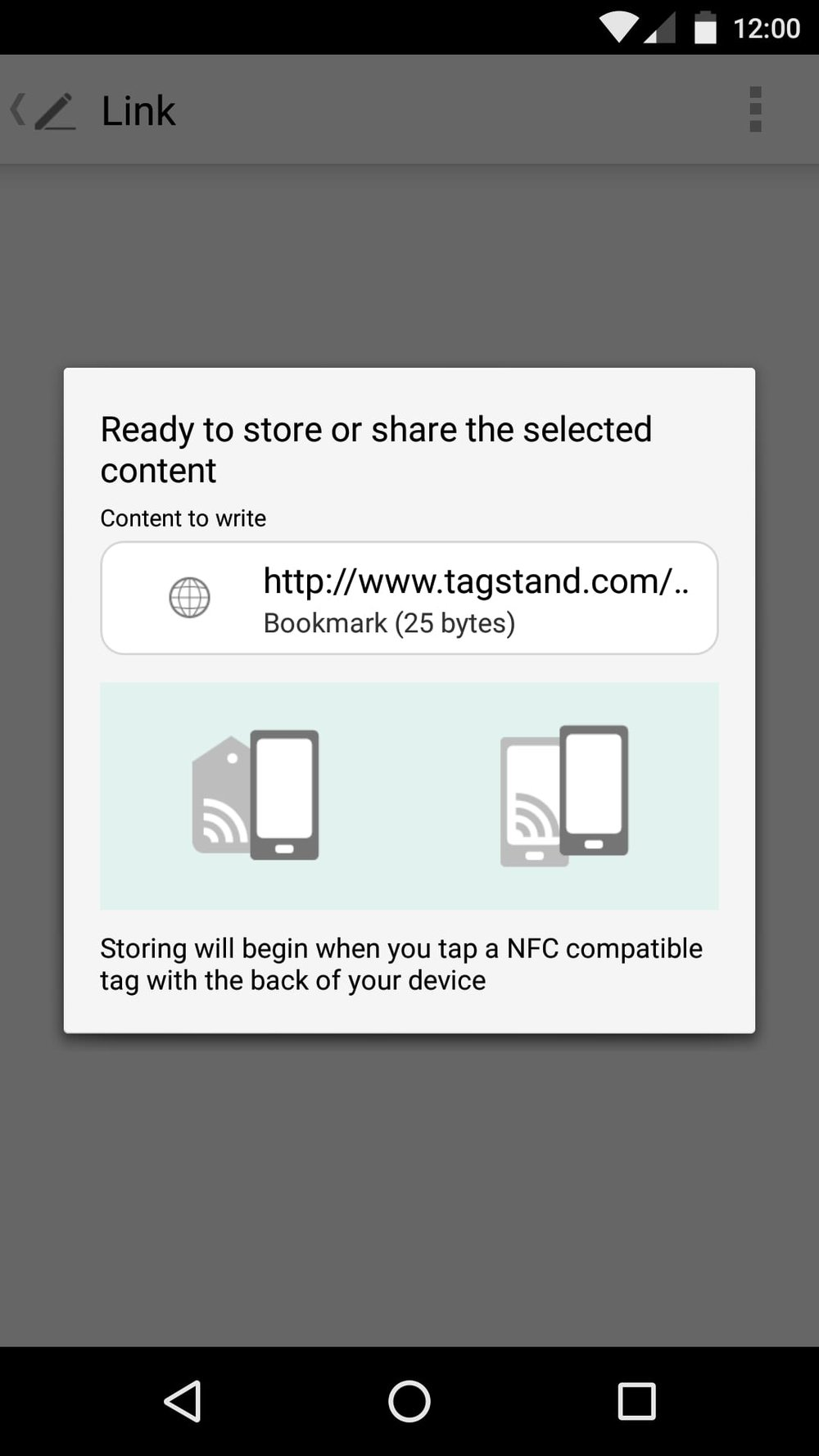 "Step 7 - The app will now show a ""Ready to Store"" screen, displaying again the URL to be encoded onto the tag(s). Tap your phone/NFC-enabled device (with the app still open) to a NFC tag to start the tag writing process."