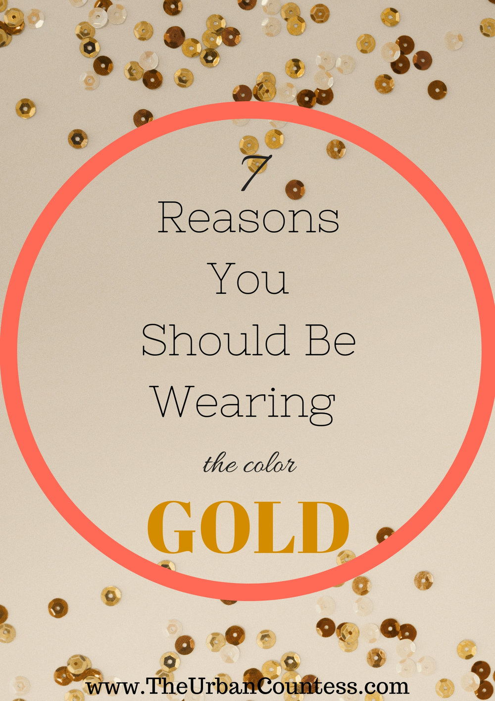 7 Reasons You Should Be Wearing Gold | www.TheUrbanCountess.com