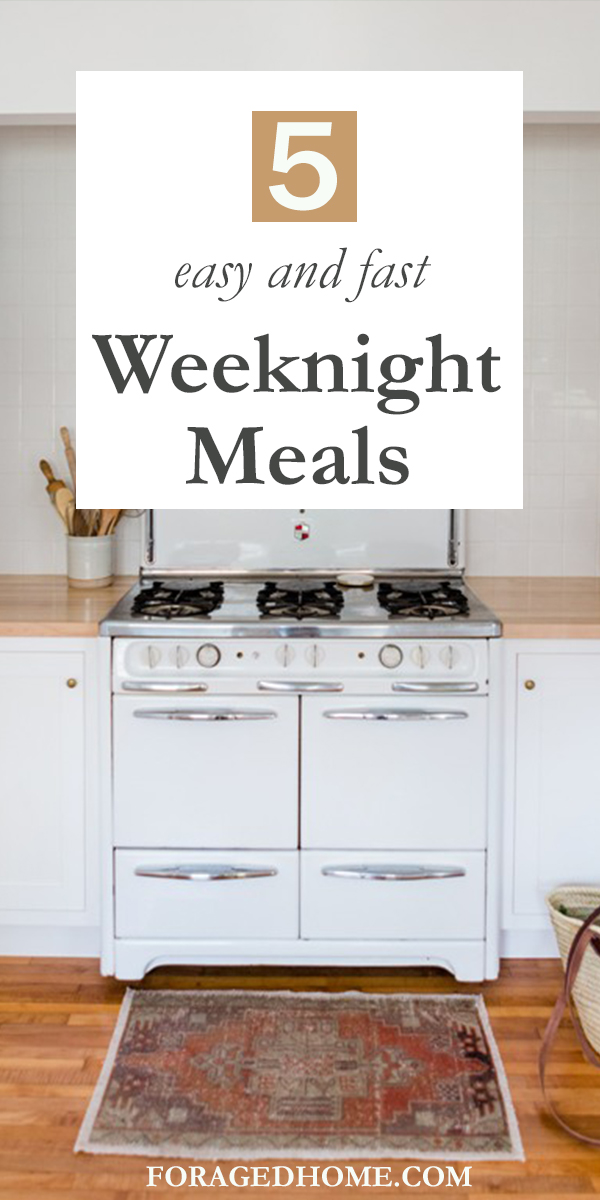 Top 5 easy, fast and delicious weeknight meals from Foraged Home