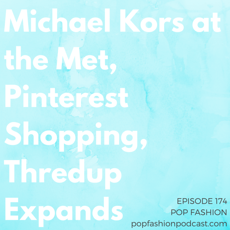 233bc85755204a Episode 174: Michael Kors at the Met, Pinterest Shopping, Thredup Expands  Welcome to