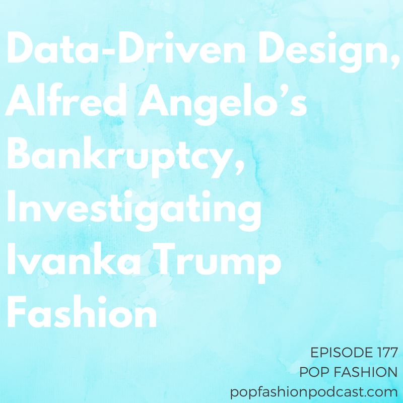 Episode 177: Data-Driven Design, Alfred Angelo's Bankruptcy, Investigating Ivanka Trump   Welcome to Pop Fashion! The Washington Post investigated  Ivanka Trump 's clothing line, bridal retailer  Alfred Angelo  filed for bankruptcy and unexpectedly closed stores, and  Congresswomen  protested the House of Representative's sleeveless dress code. In other news,  asbestos  was found in a Justice makeup product,  Stitch Fix  is letting algorithms design clothes, and H&M decided it doesn't want to do monthly sales reports. Come sit next to us!