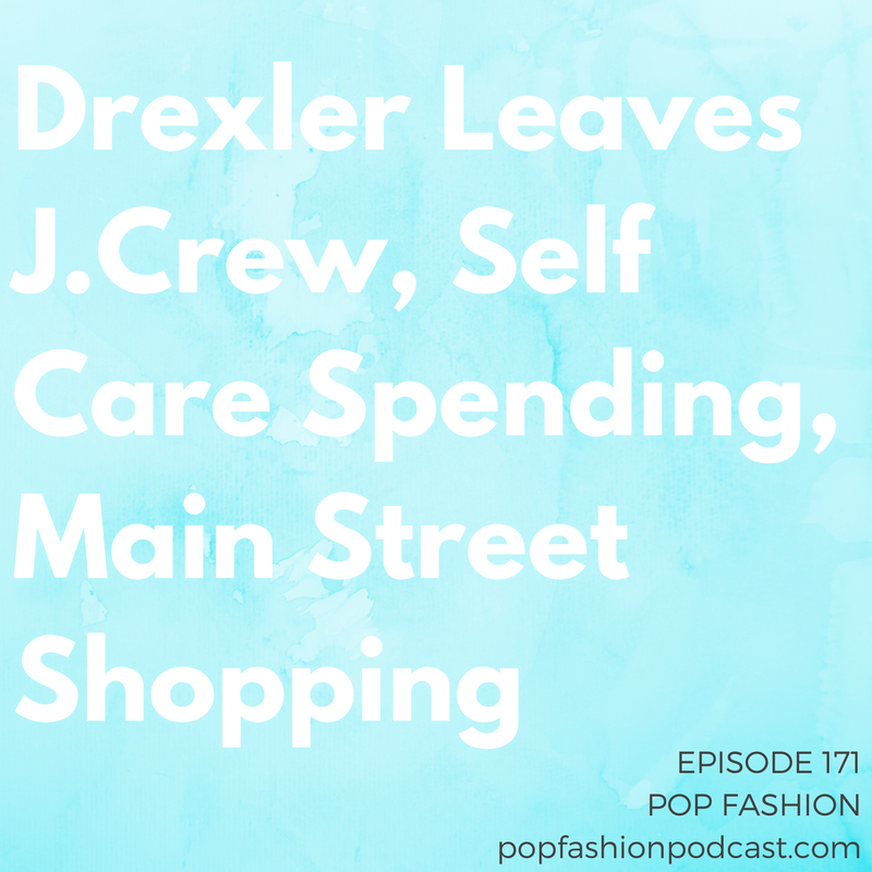 Episode 171: Drexler Leaves J.Crew, Self Care Spending, Main Street Shopping   Welcome to another episode of Pop Fashion! The big story this week:  Mickey Drexler  leaving J.Crew, of course.  Walmart  is asking employees to drop off online orders on their way home,  Amazon  killed its nightly fashion show, and JCPenney is closing its Manhattan flagship. Is our obsession with  self care  too much? And Kaarin tells the story of  Bleecker Street . Come hang out!
