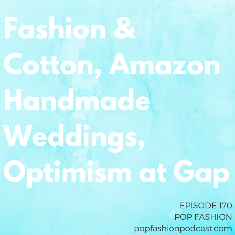 Episode 170: Fashion & Cotton, Amazon Handmade Weddings, Optimism at Gap   Welcome to another episode of Pop Fashion! This week, we review the  situations  at  J.Crew  and  Gap, Inc.   Amazon  is getting into the wedding industry,  Pottery Barn  is struggling to win millennials, and  Target  owes a big tab for its tech breaches. Meanwhile,  organic cotton  presents as many challenges as it does benefits. Come hang out!