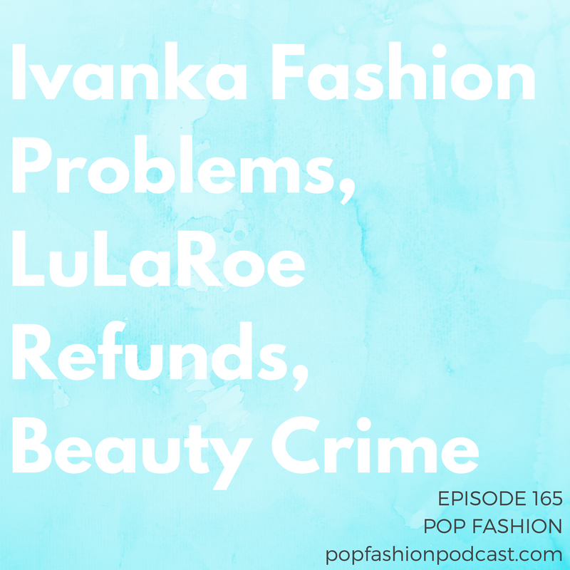 "Episode 165: Ivanka Fashion Problems, LuLaRoe Refunds, Beauty Crime   Welcome to another episode of Pop Fashion! We start with an Ivanka Trump two-fer: a  fashion non-crime  and some thoughts about  international  relations!  J.Crew  cut 250 jobs,  Dior  got bought for a ton of cash (actually Euros), and  LuLaRoe 's ""Make Good"" refund claim period is….eye roll. The secret shame of ecommerce is logistics, if you can believe it.  Jimmy Choo  is for sale, and an underground  cosmetics ring  got busted (yes, another one). Come hang out!"