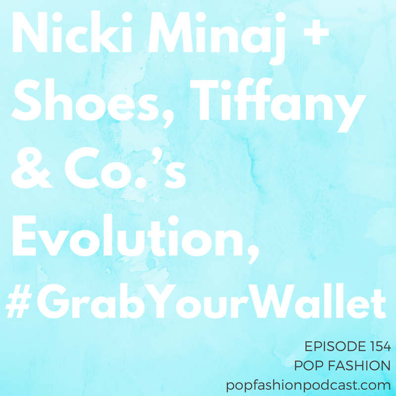 Episode 154: Nicki Minaj + Shoes, Tiffany & Co.'s Evolution, #GrabYourWallet Welcome to another episode of Pop Fashion! It's a doozy, packed with fashion news. The CEO of Tiffany & Co. bounced the same weekend of the company's first TV commercial in 20 years. Two major department stores dropped Ivanka Trump. Is Macy's is looking for a buyer? Alibaba's founder made a weird statement about war. Ralph Lauren's CEO quit, Amazon dropped out of Men's Fashion Week, Nicki Minaj is angry about shoes, and Kanye West is making New York Fashion Week schedulers crazy. Phew. Come hang out — bring a comfy sweatshirt and some slippers. It's a doozy!