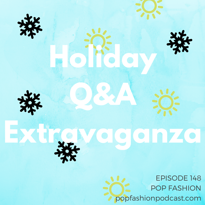 Episode 148: Holiday Q&A Extravaganza!   Welcome to our holiday Q&A episode! We're off this week, but you sent us plenty of questions to answer while we're gone. Among the many points discussed: winter coats, spring trends, bunions, career choices, bralettes, our favorite foods, the Made in America movement, Ipsy, and ethical shopping choices. And more! Come hang out — there may be singing.  It's got snowflakes and suns because we're in two different places now. Get it? GET IT?