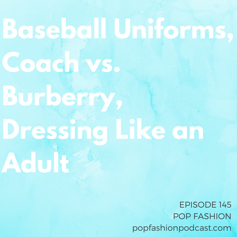 Episode 145: Baseball Uniforms, Coach vs. Burberry, Dressing Like an Adult Welcome to another episode of Pop Fashion! This week in fashion news, MLB uniforms have a new sponsor. There's a major leadership shakeup at DKNY not long after the line changed hands, and Primark is talking about its supply chain. TJX is keeping the overtime rules it planned to put in place on Dec. 1, and Self Magazine is shutting its print version. Coach tried to buy Burberry and got friend-zoned! And what does it take to dress like an adult these days? Come hang out!