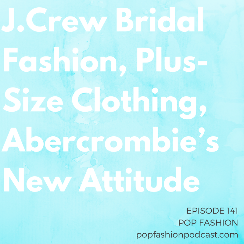 Episode 141: J.Crew Bridal Fashion, Plus-Size Clothing, Abercrombie's New Attitude   Welcome to another episode of Pop Fashion!  J.Crew  is nixing its bridal line, while  Victoria's Secret  is eliminating a certain frequent freebie.  Meijer  is rethinking the way it stocks plus-size fashion, and  Abercrombie & Fitch  is rethinking its entire existence on this planet. Meanwhile, Lisa has an update on the  Adidas  ocean-trash shoe, and  Amazon  really wants Chinese customers to like it. Really. Please? Come hang out!
