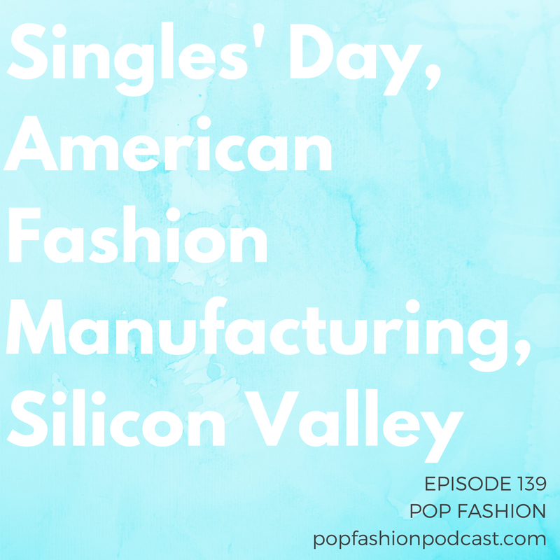 Episode 139: Singles' Day, American Fashion Manufacturing, Silicon Valley   Welcome to another episode of Pop Fashion! This week, we discuss Alibaba's eight-hour fashion show in advance of  Singles' Day  and (in fashion crime news) an intense jewelry heist in  Paris .  Silicon Valley Fashion Week  has us confused but kind of excited, Lisa's totally losing it over  sneaker manufacturing  (maybe) coming back to the U.S., and  QVC  is launching a new beauty shopping channel. In designer revolving-door news,  Marni's  founding family is stepping down. Plus! A new exhibit honors  black fashion designers . Get excited. Come hang out!