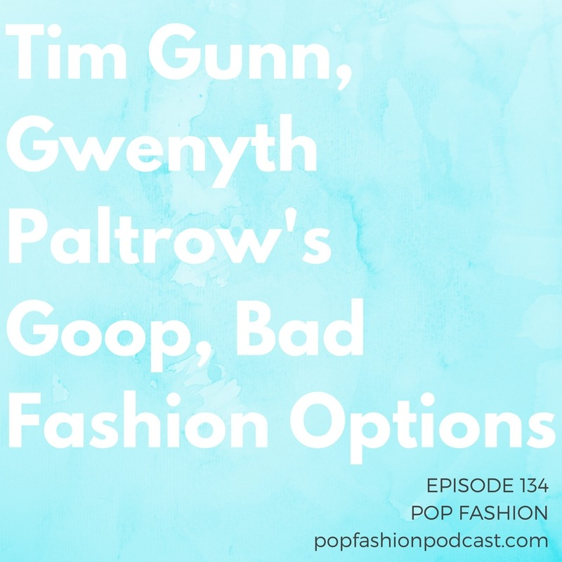"Episode 134: Tim Gunn, Gwenyth Paltrow's Goop, Bad Fashion Options   Welcome to another episode of Pop Fashion!  Goop  is launching its own fashion label, and  Nasty Gal  is looking for a buyer.  Tote bags  might not be the most sustainable choice, and  Tim Gunn  says ""shame on you"" to designers ignoring plus-size shoppers. And why are retail sales down? Maybe because  the clothes just stink  lately. Plus, a listener's take on virtual reality and the fashion world. Come hang out!"