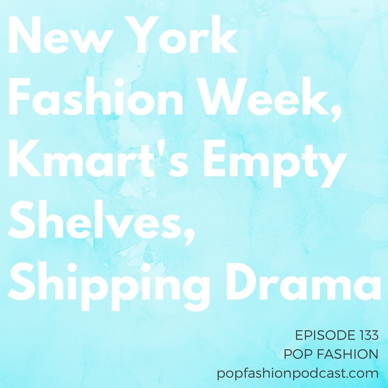 Episode 133: NYFW, Kmart's Empty Shelves, Shipping Drama   Welcome to another episode of Pop Fashion! This week,  Kmart's  been hiding empty store shelves and a  shipping bankruptcy  means your clothes are floating out at sea. Another factory has collapsed in  Bangladesh , and Kaarin makes us think about whether  runway shows  really matter. And we're recapping  New York Fashion Week , highlighting some of our favorite shows and some very messy misses. Come hang out!