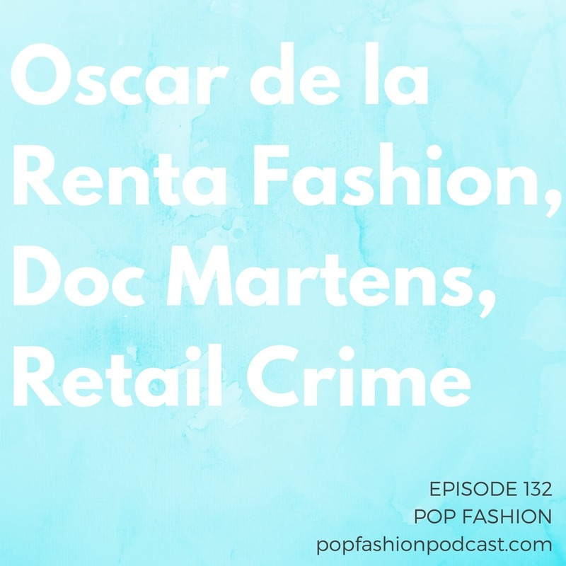 Episode 132: Oscar de la Renta Fashion, Doc Martens, Retail Crime    Welcome to another episode of Pop Fashion! Walmart's eliminating  7,000 jobs , but the reason for the change might surprise you.  Doc Martens  are getting an upgrade, and we debate  podcaster attire . Kaarin tells the story of  Oscar de la Renta's  new co-creative directors (it's a good one).  H&M  wants your sustainability innovation ideas, and we review fashion crimes (plural) plaguing the retail industry.  Come hang out!