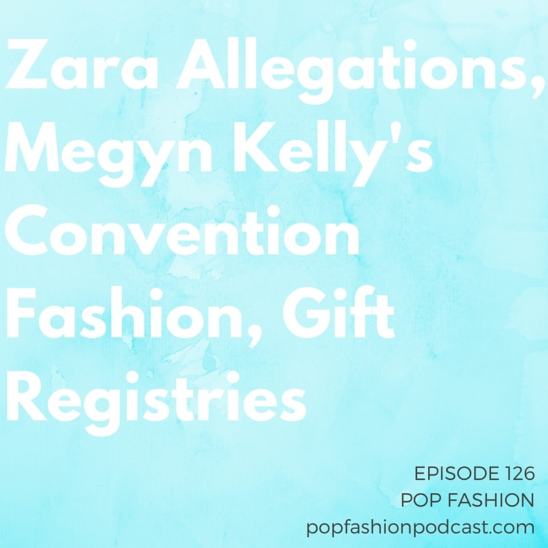 "Episode 126: Zara Allegations, Megyn Kelly's Convention Fashion, Gift Registries Welcome to another episode of Pop Fashion! This week in fashion crimes we discuss Zara's alleged copycatting of a popular artist. Peter Copping has stepped down from Oscar de la Renta, and Megyn Kelly gets her first mention on the show. A popular shoe brand is bowing out of Amazon's reach, and L'Oreal has purchased IT Cosmetics. LVMH sold off Donna Karan — what does it mean for ""luxury?"" Our main topic this week is gift registries. We cook up a few nontraditional gift registries that deserve to exist and recommend some additions to them. Come hang out!"