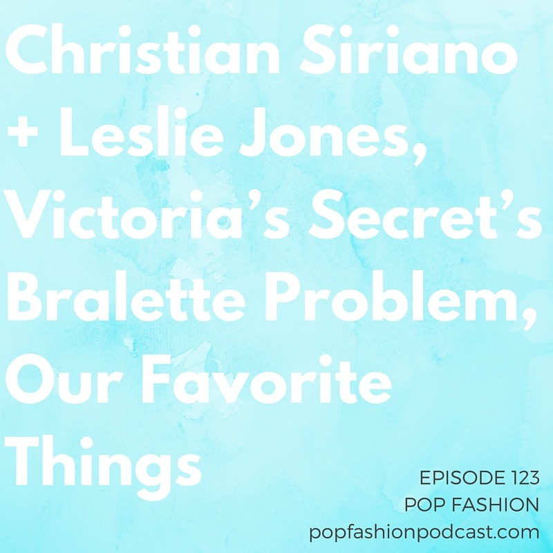 "Episode 123: Christian Siriano + Leslie Jones, Victoria's Secret's Bralette Problem, Our Favorite Things Welcome to another episode of Pop Fashion! Today we snuggle up to changes in bra sales at Victoria's Secret and discuss a totally bananas shoplifting renegade crime-fighting force at Macy's. Kaarin explains a new State Department report about international forced labor in the garment industry. Lisa asks if it's ever OK to take free stuff as a fashion or beauty writer, and we give a ""good on you"" to one designer who stepped up to the premiere-gown plate. Our main topic this week: Our favorite things! We talk about what we're using, watching, reading and loving. Many recommendations await you — come hang out!"