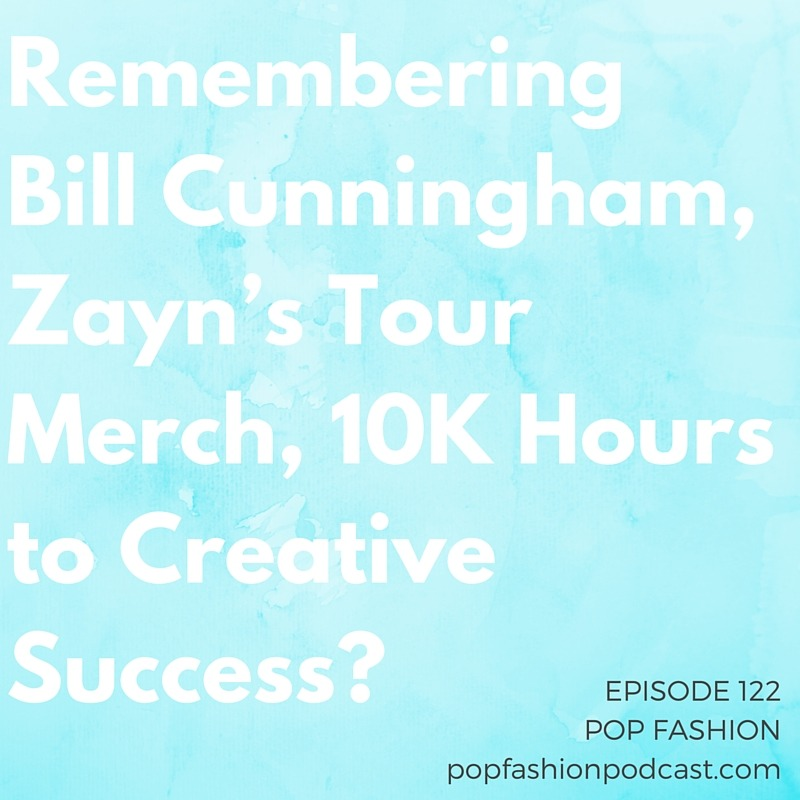 "Episode 122: Remembering Bill Cunningham, Zayn's Tour Merch, 10K Hours to Creative Success?  Welcome to another episode of Pop Fashion! This week we remember the life and work of photographer  Bill Cunningham .  Alexander Wang  has plans to do more for his line, and  Walmart  is debating whether it really needs this one crucial shopping amenity. We touch on very real  Brexit  drama and then discuss  Zayn's  new ""tour"" merch, because #balance. Also,  Proenza Schouler  is doing a social media free Resort 2017 collection in Paris. Our main topic this week is creativity and practice. Do  10,000 hours of work  make you an accomplished creative? Is the famed number arbitrary? What really goes into creative success? Come hang out!"