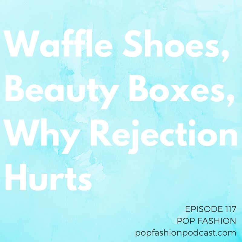 "Episode 117: Waffle Shoes, Beauty Boxes, Why Rejection Hurts  Welcome to another episode of Pop Fashion!  This week we talk  beauty box  logistics and the ownership of the word "" waffle ."" Yep! We cover it all here.  THINX  had to change its referral program, and  Gap Inc.  is closing 75 stores.  Diane von Furstenberg  has a new creative leader, and will we all be buying  ""smart"" jackets  from Levi's and Google soon? Our main topic this week is  rejection . Why does it hurt so bad? How can we deal with rejection in  healthy ways ? Come hang out! Bonus: several awesome listener letters respond to our ""is fashion art?"" discussion!"