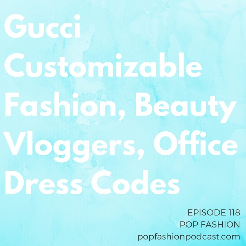 Episode 118: Gucci Customizable Fashion, Beauty Vloggers, Office Dress Codes  This week we debate  Gucci customized bags  and whether the  Pope  should be meeting with beauty vloggers.  Sears  is considering licensing its biggest brands, and fashion  photographers  are taking control of their shoots by using old-school film.  J.Crew  thinks it's back in the game, but sales aren't reflecting that. And Kaarin shares an update on the  CFDA Awards show . Our main topic this week is  office dress codes . Do they even exist? Should they exist? Tell us what your work wardrobe is like!