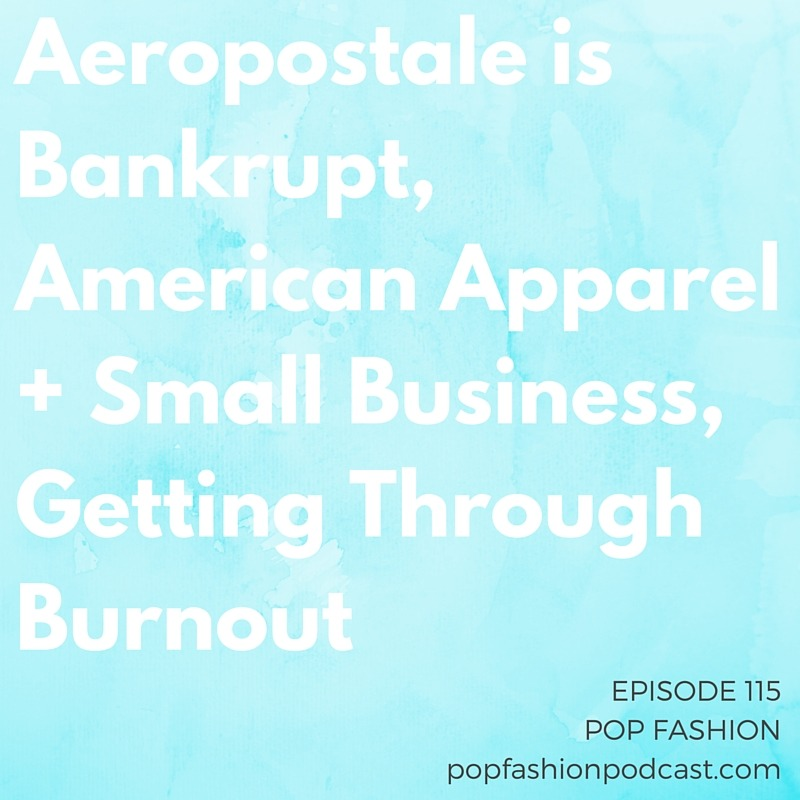 "Episode 115: Aeropostale is Bankrupt, American Apparel + Small Business, Getting Through Burnout Welcome to another episode of Pop Fashion! This week, we're wondering why Alibaba got invited to join an anti-counterfeit group — and why companies are ditching their memberships. Aeropostale filed for Chapter 11, and Zara might have ripped off the latest Yeezy collection. American Apparel is trying to up its ""made in America"" offerings, and a new initiative has big plans for all the clothing left at the dry cleaner. Our main topic this week is getting through temporary burnout. How do you keep going when you can (barely) see the light at the end of the hardship tunnel? Come hang out!"