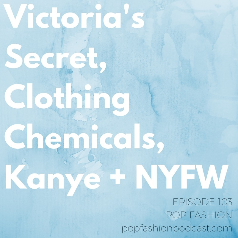 Episode 103: Victoria's Secret, Clothing Chemicals, Kanye + New York Fashion Week   This week is all about New York Fashion Week. But first! Fashion news. We check out a  Uniqlo  line that's new to the U.S. and review a class-action lawsuit against  Burberry .  Victoria's Secret's  leader stepped down abruptly – what does it mean for the mega-chain? Can we come to terms with the  chemicals  in our clothes? Also, a stolen vest turns up in a Ralph Lauren display in  Macy's , and  Eileen Fisher  is now the largest woman-owned fashion B-corp. Fancy! Meanwhile, as  NYFW  wraps up, we talk  Kanye / Adidas, Rihanna / Puma , fashion show locations, muddy color stories, and more.