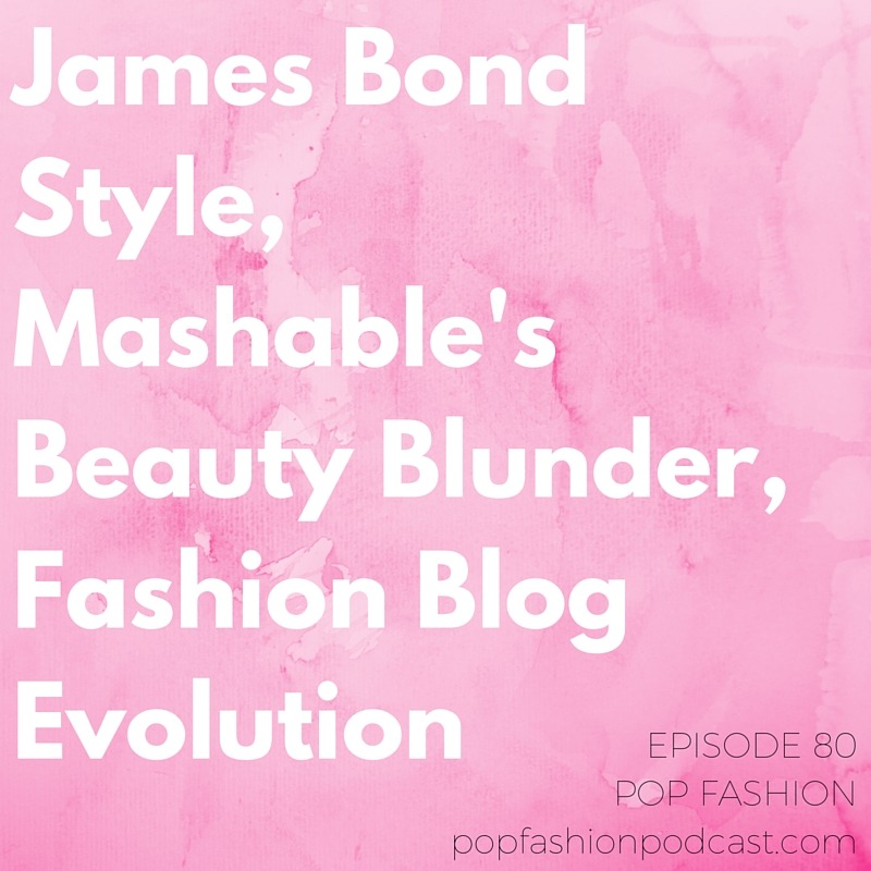 Episode Eighty    Welcome to another edition of the Pop Fashion podcast! This week we do some major dishing about Tom Ford's designs for  Spectre , the latest James Bond flick.  New Balance  has a new catalog (snail mail style),  CFDA's  working with Banana Republic to highlight emerging designers, and  LVMH  just pulled a major tech staffer from Apple to focus on ecommerce. In other news,  Mashable  made a big boo-boo talking about nail polish colors, and the Kering Group's  Kering Foundation  is taking a big part in combating violence against women around the world. Our main topic: Fashion blogs! Do you love them? Hate them? We talk about how the  medium  has changed over time and whether there's hope for a fashion blog  revival .     Please enjoy your listening, it has been our pleasure to produce this show.     One note:  in this episode, Lisa discovers whilst reading Mashable that the article in question had been edited, but no correction has been posted. It appears an editor's note about the section removal was added later the same day we recorded.