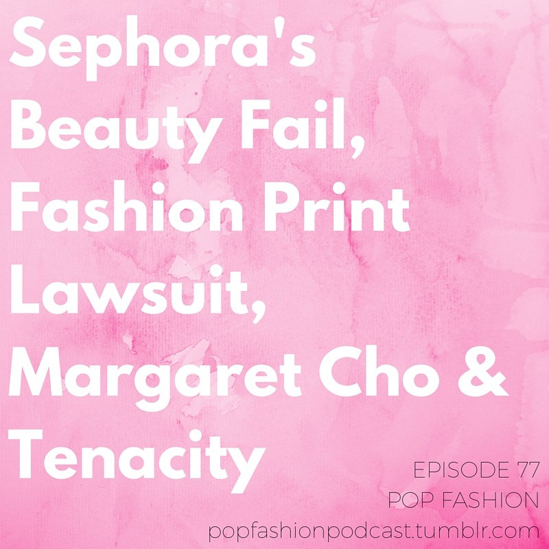 "Episode 77!    Sephora's Beauty Fail, Fashion Print Lawsuit, Margaret Cho & Tenacity   Welcome to another edition of the Pop Fashion podcast! This week in hot topics:  American Apparel  protests are heating up over how the company treats workers,  Primark  is coming to the U.S., and Filene's Basement is attempting a comeback. Sephora's ""epic"" rewards program promo made some loyal customers angry, and  Lilly Pulitzer  is suing Old Navy for copying its prints. Patagonia is making big changes to the way it sources wool after a  PETA  expose. And we talk about a  Prada  dress that's showing up on magazines around the world.  Our main topic for the week: tenacity. Comedian  Margaret Cho  commented that tenacity is key to success, and we break down what tenacity means and whether it has  limits . Are you tenacious? Come hang out!   Listen up, you guys."