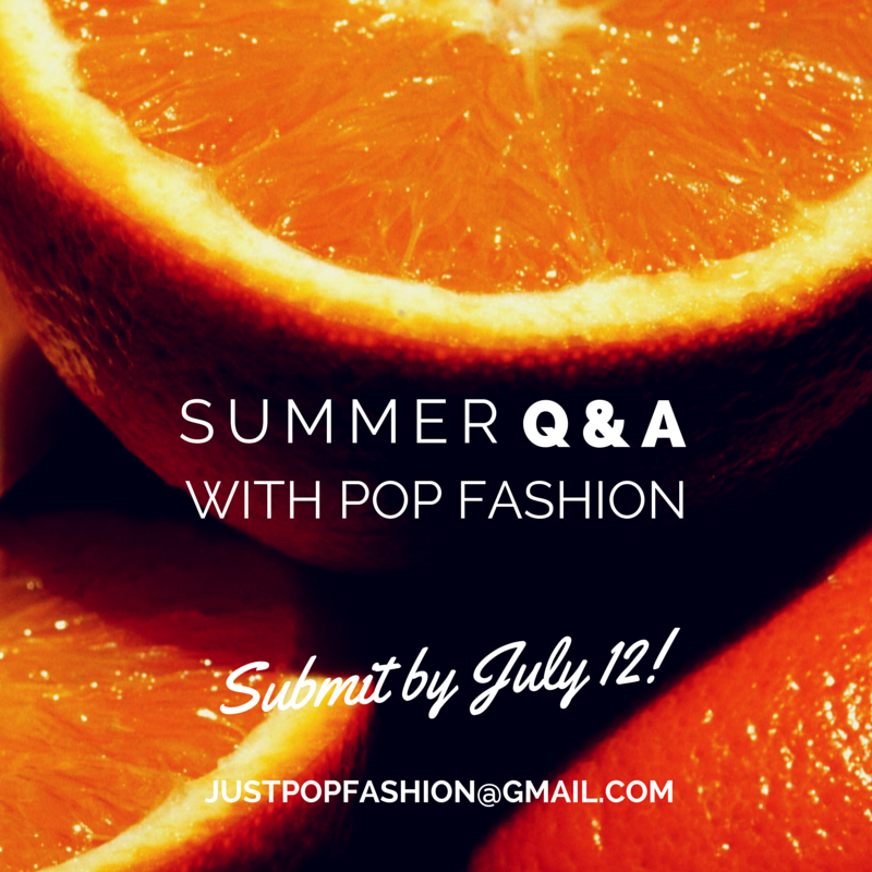 You, too, can ask us your burning questions about fashion style work  our favorite movies baby animals other theme song ideas we have our least favorite movies etc. etc. Submit by July 12: just pop fashion at gmail dot com