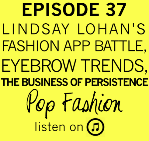 Episode 37:  Lindsay Lohan's Fashion App Battle, Eyebrow Trends, The Business of Persistence      LISTEN UP      Is your brow game on point? This week Lisa fills us in on the latest beauty trend and it's all about the booming eyebrow industry. In fashion crime news - an employee was busted for stealing seven tons of clothes from Ted Baker. Also, Victoria's Secret gets in hot water over their latest advertising campaign, and Lindsay Lohan is sued over a wardrobe app. Do you have a tattoo? Math is utilized to explain if people regret their body art. Finally, Target temporarily expands to a concept store that is known for curating independent / American Made artists. Our main topic this week is about persistence!