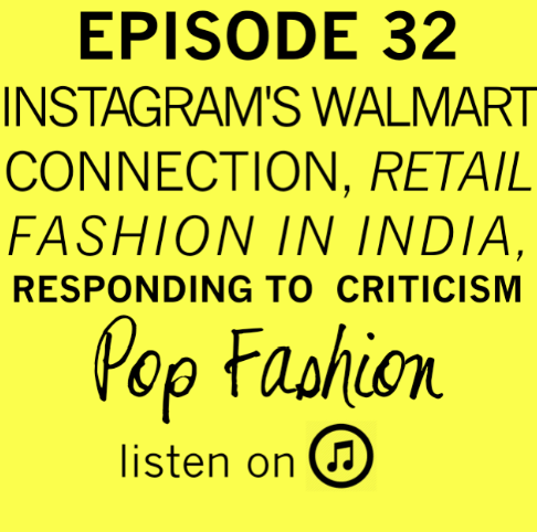 Episode 32:  Instagram's Walmart Connection, Retail Fashion in India, Responding to Criticism. This week on Pop Fashion, Lisa and Kaarin start with a recap of their Gone Girl viewing experiences. In hot topics - Nylon magazine supported fur and Twitter went bonkers, Prada / Dolce & Gabbana / Gucci (etc.) are having tax problems in Italy, Lisa brings up the politics of pockets, Juicy Couture stores are opening in India, and the co-founder of Instagram just joined Walmart. Our main topic is about responding to criticism.   You didn't think we'd leave you without a  new episode  on a holiday weekend, did you? Pshaw.