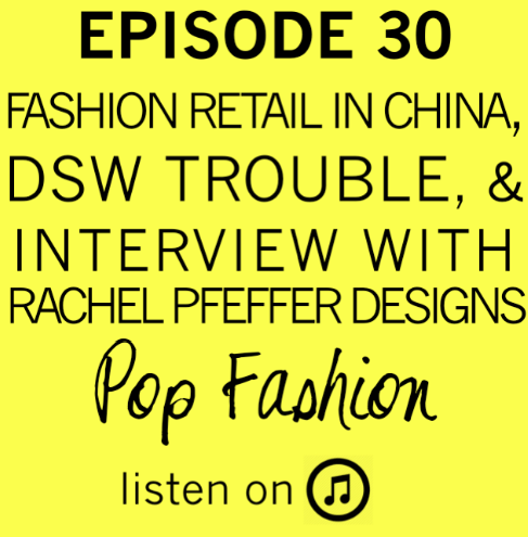 Here we go, heeeeere we go. Our first interview!    Episode 30 : Fashion Retail in China, DSW Trouble, and OUR FIRST INTERVIEW with Rachel Pfeffer Designs.  LISTEN .