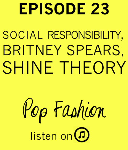 All right all right all riiiight    Pop Fashion Episode 23: Social Responsibility, Britney Spears, Shine Theory.  Listen up .
