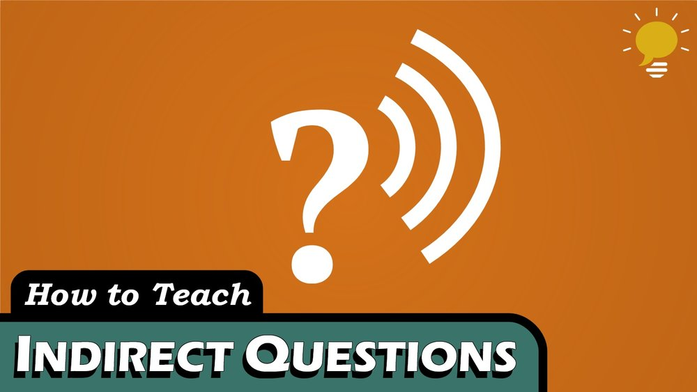 Indirect Questions - Reported questions, formal inquiries, and polite requests all have a structure that's different from statements as well as from other questions.