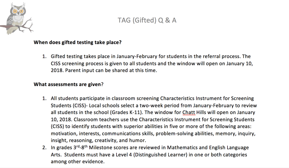 "If your child then qualifies based on the CISS (Earning ""Superior"" rankings) or Milestones data (Earning a 4), they will be referred to the school based TAG panel for additional testing.  Additional tests can be found  here .  I still have questions! WhoOOOOooooo can I talk too?  ·"