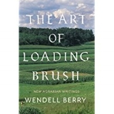 The Art of Loading Brush  by Wendell Barry