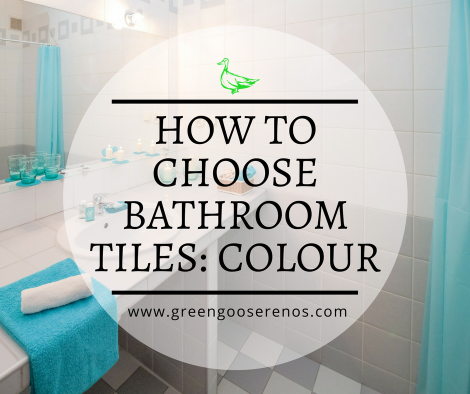 How To Choose The Best Bathroom Tiles: Colour U2014 Green Goose Renovations U0026  Construction