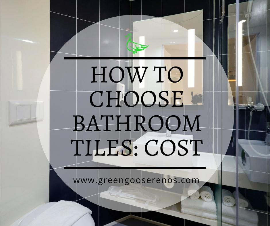 How To Choose The Best Bathroom Tiles: Cost U2014 Green Goose Renovations U0026  Construction